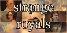 Strange royals throughout history with AUDIO #history #strange #royals Tudor Era, Georgian Era, Victorian Era, Joanna Of Castile, Princess Alexandra, The Empress, French Revolution, Blue Bloods, Prince Of Wales