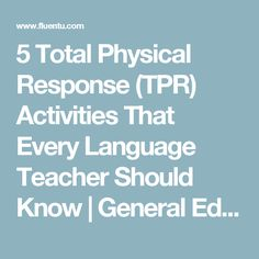 5 Total Physical Response (TPR) Activities That Every Language Teacher Should Know | General Educator Blog