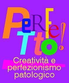 Perfetto! Creatività e perfezionismo patologico. paolomarangon.com