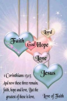 """1 Corinthians """"And now these three remain: faith, hope and love. But the greatest of these is love."""" The foundation of everything is love because """"God is love"""" John God's love in us is seeking to love and be loved and to bring wholeness to our world Prayer Scriptures, Prayer Quotes, Bible Verses Quotes, Faith Quotes, Spiritual Quotes, Hope Quotes, Hope In God, Words Of Hope, Hope Love"""