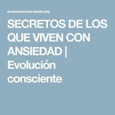 SECRETOS DE LOS QUE VIVEN CON ANSIEDAD | Evolución consciente