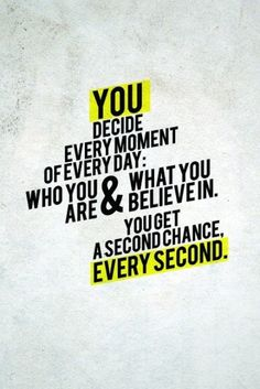You decide every moment of every day who you are & what you believe in | Inspirational Quotes