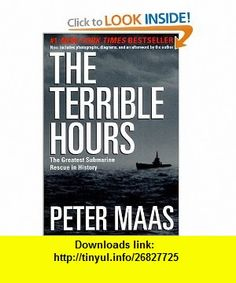 The Terrible Hours The Greatest Submarine Rescue in History (0099455006996) Peter Maas , ISBN-10: 0060932775  ,  , ASIN: B000HWYXVS , tutorials , pdf , ebook , torrent , downloads , rapidshare , filesonic , hotfile , megaupload , fileserve