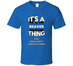 Its A Beaver Thing Fun Graphic Personalized Name T Shirt