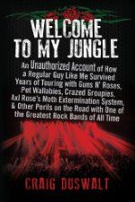 Welcome to My Jungle: An Unauthorized Account of How a Regular Guy Like Me Survived Years of Touring with Guns N' Roses, Pet Wallabies, Crazed Groupies, … One of the Greatest Rock Bands of All Time by Craig Duswalt [BenBella Books]