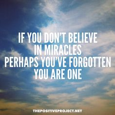 If you don't believe in miracles perhaps you've forgotten you are one #miracles