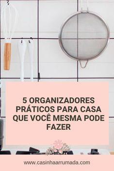 Vamos falar sobre organização da casa? Hoje eu trouxe para vocês 5 organizadores práticos para casa que você mesma pode fazer! São ideias muito legais para organizar utensílios de cozinha e até suas maquiagens! Além disso, são todos muito fáceis de fazer e custaram muito pouco!