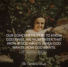 """Gianna Molla - """"Our concern must be to know God's will. We must enter that path: If God wants, when God wants, how God wants. Catholic Quotes, Religious Quotes, Stairway To Heaven, Bible Quotes, Bible Verses, Father Quotes, Catholic Saints, Roman Catholic, Catholic Art"""