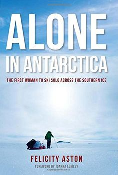 Alone in Antarctica: The First Woman To Ski Solo Across The Southern Ice by Felicity Aston http://www.amazon.com/dp/1619023474/ref=cm_sw_r_pi_dp_6yKIvb125689T