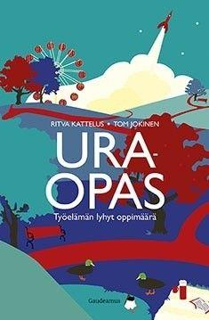 Uraopas : työelämän lyhyt oppimäärä / Kattelus, Ritva, kirjoittaja. ; Jokinen, Tom, kirjoittaja.