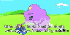OH lumpy space princess how you make me happy =D