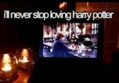 I'll always love Harry Potter because no matter how many fandoms I join Harry Potter was my first one.