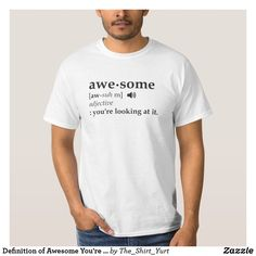 Definition of Awesome You're Looking at it, funny novelty t shirts, novelty t shirts amazon, men's fashion, women's fashion, novelty t shirts women's, t shirts with funny sayings on them, cheap funny t shirts, funny novelty tee shirts, cheap funny t shirts, funny shirts with sayings, funny t shirts online, funny t shirts amazon, sarcastic t shirts, cool t shirts online, funny t shirts for men,  offensive t shirts, cool shirts, zazzle funny tee shirts,