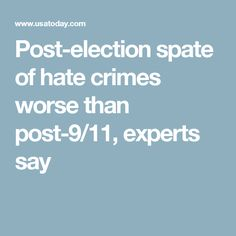 Post-election spate of hate crimes worse than post-9/11, experts say