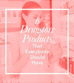 Six Drugstore Products That Everybody Should Have - Daily Makeover