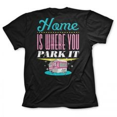 Home Is Where You Park- Love the Myrtle Manor tshirts!!