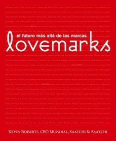 El futuro va más allá de las marcas, #brandedcontent, #Branding, etc son algunas de las nuevas tendencias que Kevin Roberts explica en su libro #lovemarks
