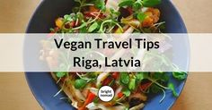 A vegan travel guide to Riga, Latvia - Vegan and vegetarian restaurants, a great vegan friendly health store and some tips for vegan visitors to Riga