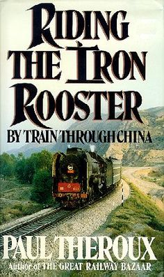 Riding The Iron Rooster - Paul Theroux