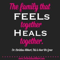 """The Family that FEELs Together Heals Together""- new post! www.DrChristinaHibbert.com #motherhood #mentalhealth #radioshow"