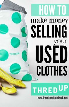 How to Make Money on ThredUp by Selling Your Used Clothes Online - Dream Home Based Work