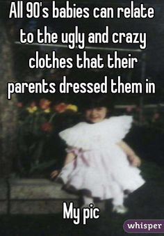 """""""All 90's babies can relate to the ugly and crazy clothes that their parents dressed them in."""""""