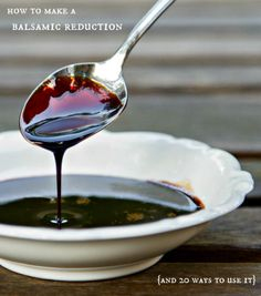 easy balsamic reduction and suggestions for stuff to put it on