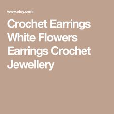 Crochet Earrings  White Flowers Earrings  Crochet Jewellery