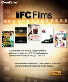 Lots of great films are available from IFC Films & Sundance Selects through OverDrive. If your digital library doesn't currently have videos, now is a great time to consider adding the format.