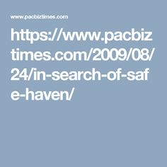https://www.pacbiztimes.com/2009/08/24/in-search-of-safe-haven/