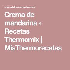 Crema de mandarina » Recetas Thermomix   MisThermorecetas