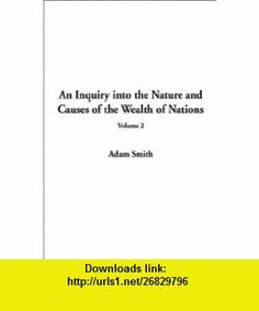 An Inquiry into the Nature and Causes of the Wealth of Nations, Volume 2 (9781404310018) Adam Smith , ISBN-10: 1404310010  , ISBN-13: 978-1404310018 ,  , tutorials , pdf , ebook , torrent , downloads , rapidshare , filesonic , hotfile , megaupload , fileserve