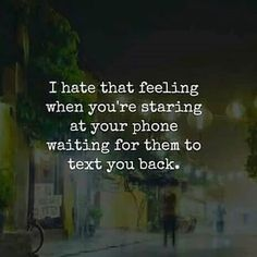 """I hate that feeling when you're staring at your phone waiting for them to text you back. Quotes For Dp, Seeing Quotes, Cute Love Quotes, Text Quotes, Couple Quotes, Mood Quotes, Daily Quotes, Waiting For Someone Quotes, Loosing Someone Quotes"