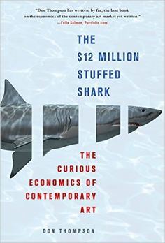 The $12 Million Stuffed Shark: The Curious Economics of Contemporary Art: Don Thompson: 9780230620599: Amazon.com: Books