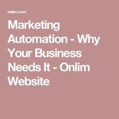Marketing Automation - Why Your Business Needs It - Onlim Website