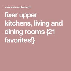 fixer upper kitchens, living and dining rooms {21 favorites!}