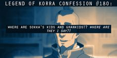 Legend of Korra Confession #180 from lokconfession.tumblr - They'd better show up in Season 2... they'd better...