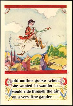 Old Mother Goose when she wanted to wander would ride through the air on a very fine gander.