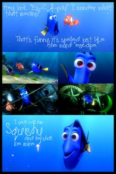 Love the quotes by Dory in Finding Nemo.