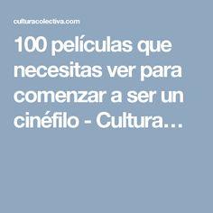 100 películas que necesitas ver para comenzar a ser un cinéfilo - Cultura…