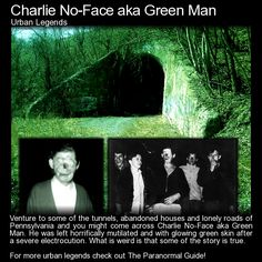 Venture to some of the tunnels, abandoned houses and lonely roads of Pennsylvania and you might come across Charlie No-Face aka Green Man. He was left horrifically mutilated and with glowing green. Short Creepy Stories, Spooky Stories, Horror Stories, Ghost Stories, Mythological Creatures, Fantasy Creatures, Mythical Creatures, Creepy Facts, Wtf Fun Facts
