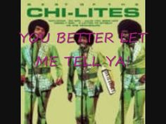 "▶ The Chi-Lites- A Lonely Man - YouTube ""You better let me tell 'ya""... ""How can I make you believe that I gotta have you baby..."""