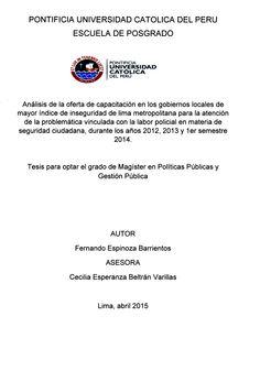 Análisis de la oferta de capacitación en los gobiernos locales de mayor índice de inseguridad de Lima Metropolitana para la atención de la problemática vinculada con la labor policial en materia de seguridad ciudadana, durante los años 2012, 2013 y 1er semestre 2014/ Fernando Espinoza Barrientos. (2015) / HV 6923.5 E86