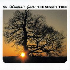 """the Mountain Goats - """"The Sunset Tree."""" Pretty much a flawless album, but incredibly hard to listen to."""