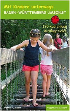 Baden-Württemberg umsonst: 120 kostenlose Ausflugsziele - Mit Kindern unterwegs: Amazon.de: Gerrit R Ranft: Bücher