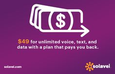 $49 for unlimited voice, text, and data with a plan that pays you back.