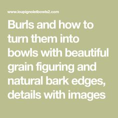 Burls and how to turn them into bowls with beautiful grain figuring and natural bark edges, details with images Lathe Projects, Wood Turning Projects, Wood Projects, Projects To Try, Bowl Turning, Wood Lathe, Whittling, Wood Bowls, Woodworking Projects