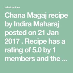 Chana Magaj recipe by Indira Maharaj posted on 21 Jan 2017 . Recipe has a rating of 5.0 by 1 members and the recipe belongs in the Savouries, Sauces, Ramadhaan, Eid recipes category Eid Recipes, Eid Food, Clarified Butter Ghee, Gulab Jamun, Jan 2017, Roasted Almonds, Food Categories, Food Processor Recipes, Sauces