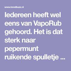 Iedereen heeft wel eens van VapoRub gehoord. Het is dat sterk naar pepermunt ruikende spulletje wat je moeder vroeger op je rug smeerde wanneer je verkouden was. Wat je waarschijnlijk niet wist is dat VapoRub op veel verschillende manieren kan worden gebruikt en voor nog veel meer nuttig is dan alleen verlichting bij verkoudheid. Zo …