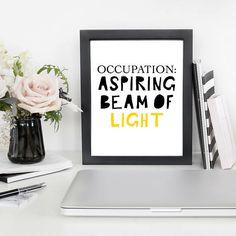 Occupation: Aspiring Beam Of Light Digital Print  Positivity